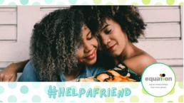 #HelpAFriend campaign