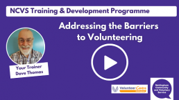 Watch our video to find out more about the NCVS Addressing the Barriers to Volunteering course