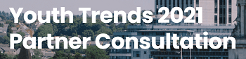 Youth Trends 2021 Partner Consultation